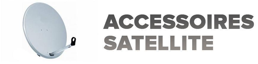 ACCESSOIRES SATELLITES